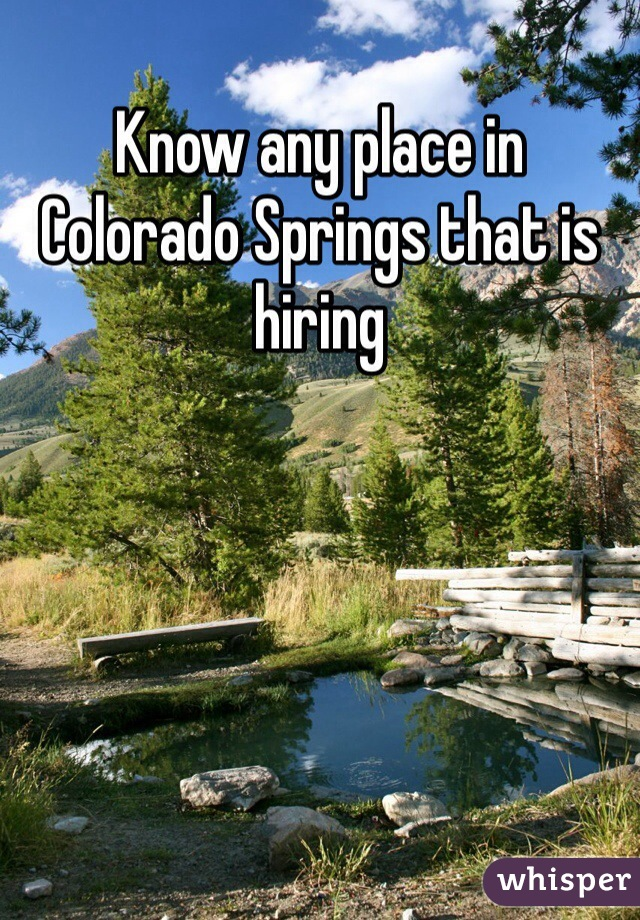 Know any place in Colorado Springs that is hiring
