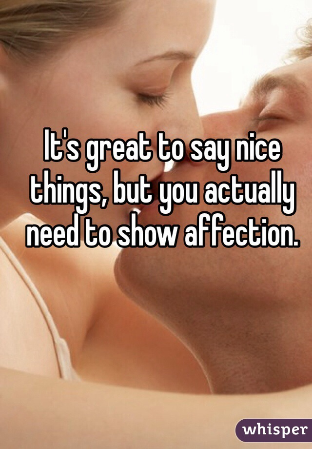 It's great to say nice things, but you actually need to show affection.