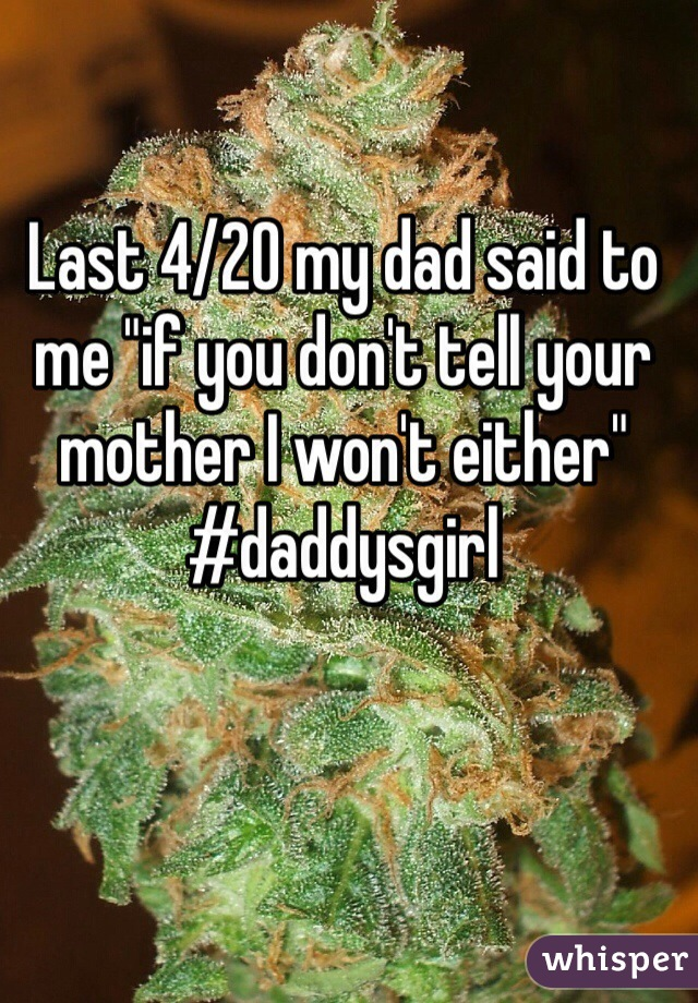 """Last 4/20 my dad said to me """"if you don't tell your mother I won't either"""" #daddysgirl"""