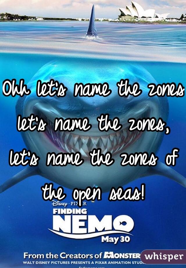 Ohh let's name the zones let's name the zones, let's name the zones of the open seas!