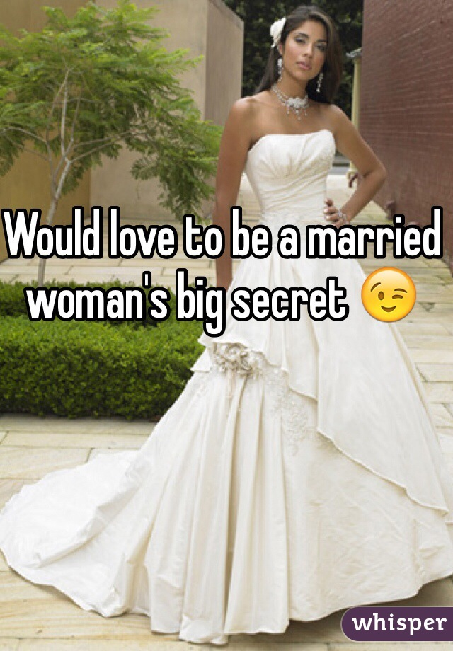 Would love to be a married woman's big secret 😉