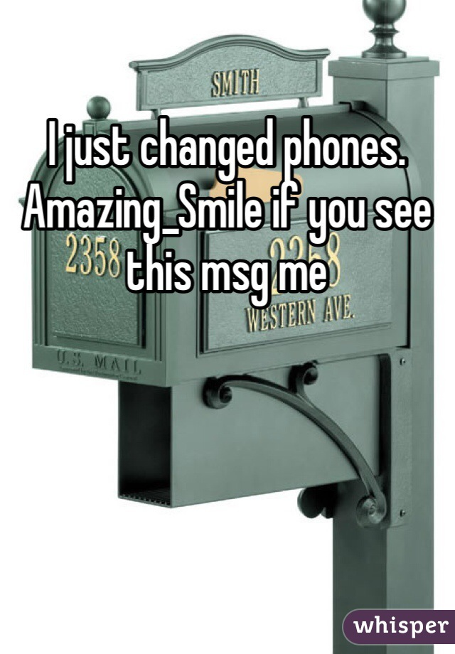 I just changed phones. Amazing_Smile if you see this msg me