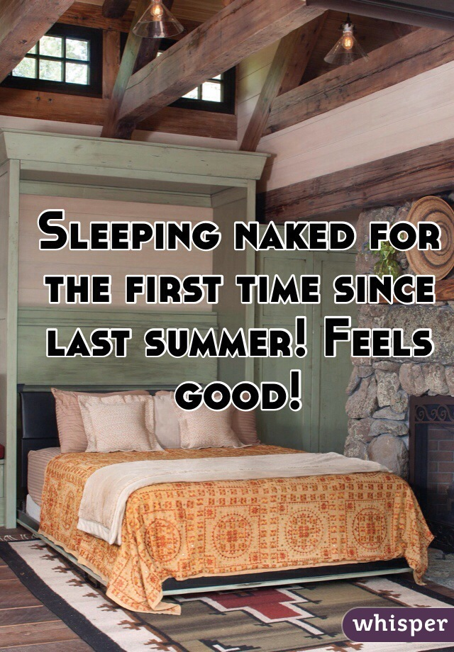 Sleeping naked for the first time since last summer! Feels good!