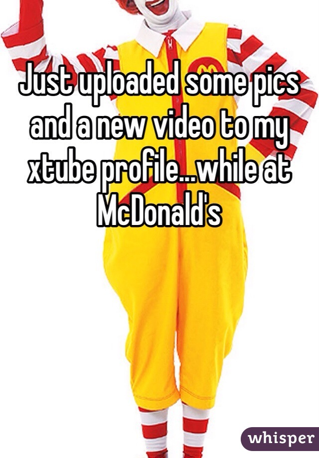 Just uploaded some pics and a new video to my xtube profile...while at McDonald's