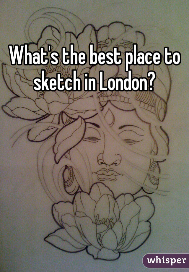 What's the best place to sketch in London?