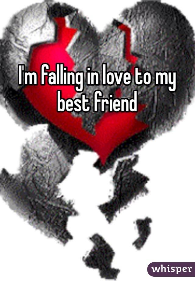 I'm falling in love to my best friend