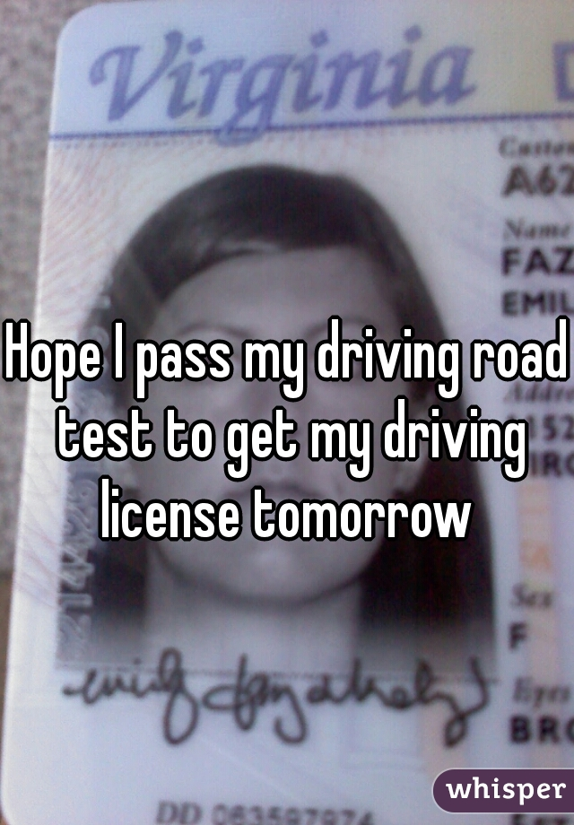 Hope I pass my driving road test to get my driving license tomorrow