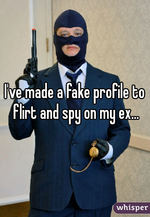 I've made a fake profile to flirt and spy on my ex...