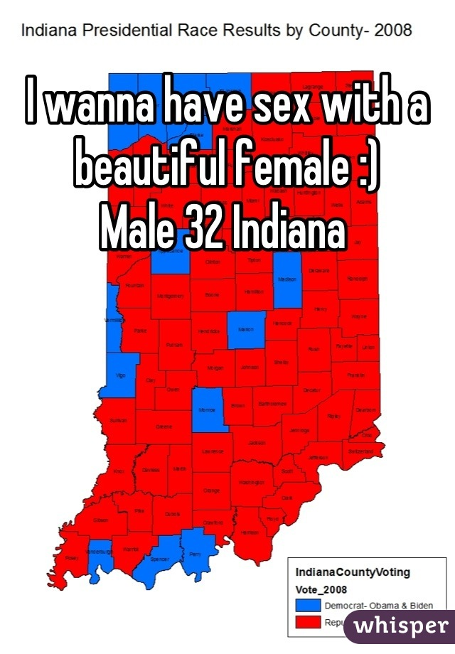 I wanna have sex with a beautiful female :)  Male 32 Indiana