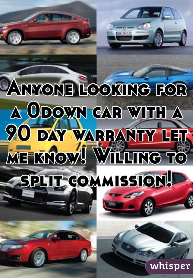 Anyone looking for a 0down car with a 90 day warranty let me know! Willing to split commission!