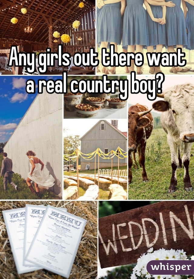 Any girls out there want a real country boy?
