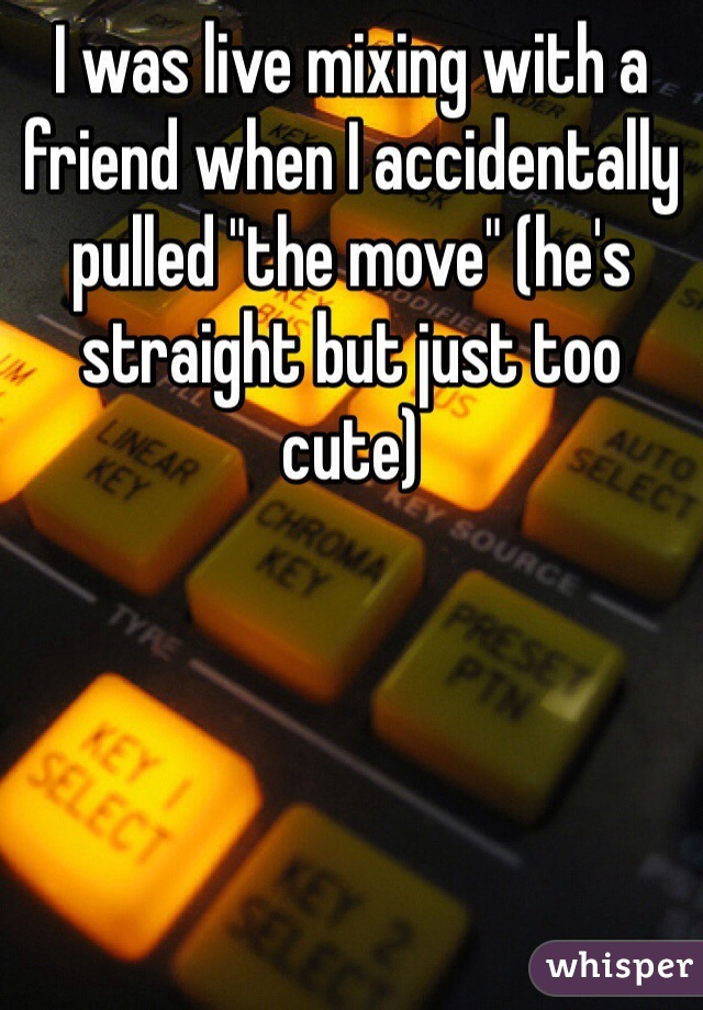"""I was live mixing with a friend when I accidentally pulled """"the move"""" (he's straight but just too cute)"""