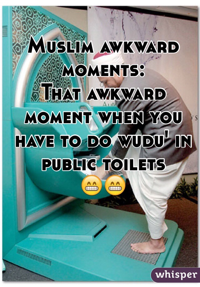 Muslim awkward moments: That awkward moment when you have to do wudu' in public toilets 😁😁