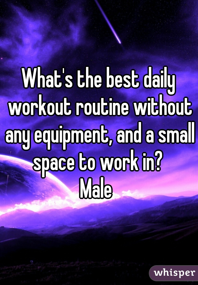 What's the best daily workout routine without any equipment, and a small space to work in?  Male