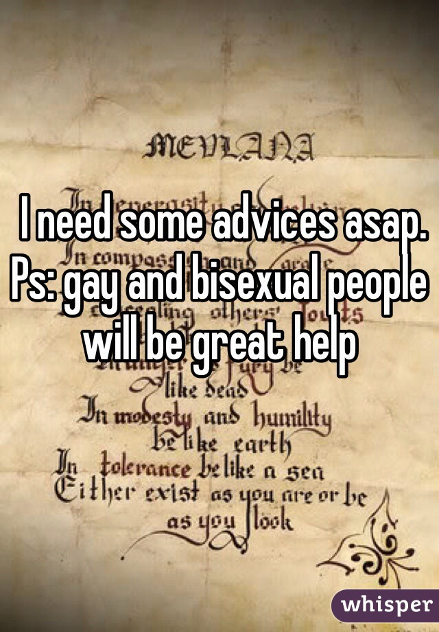 I need some advices asap. Ps: gay and bisexual people will be great help