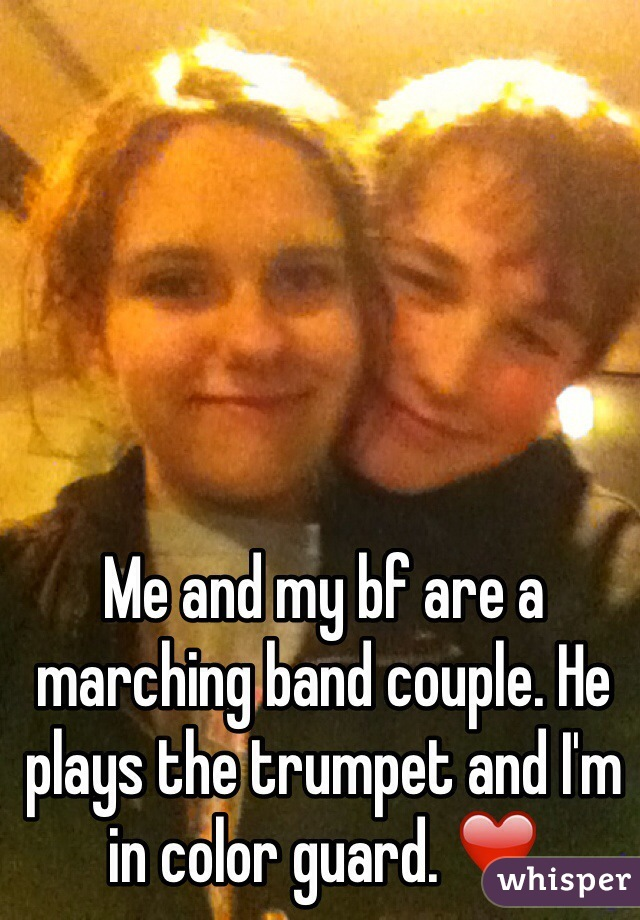 Me and my bf are a marching band couple. He plays the trumpet and I'm in color guard. ❤️