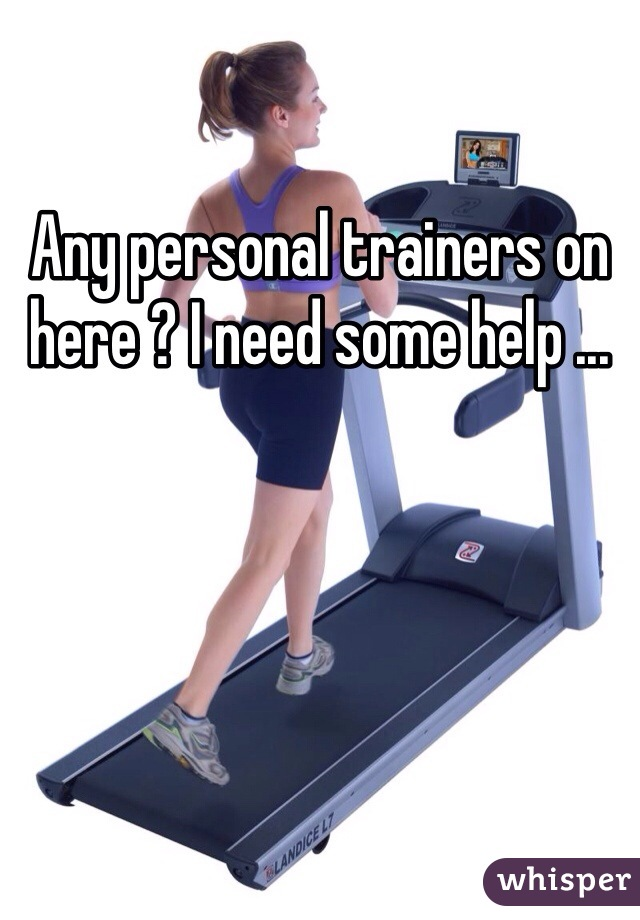 Any personal trainers on here ? I need some help ...