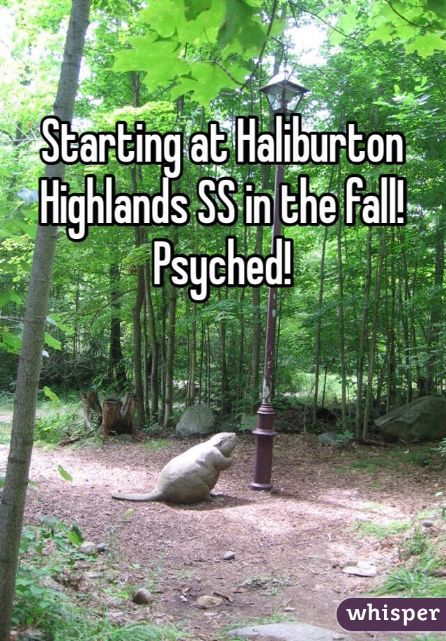 Starting at Haliburton Highlands SS in the fall! Psyched!