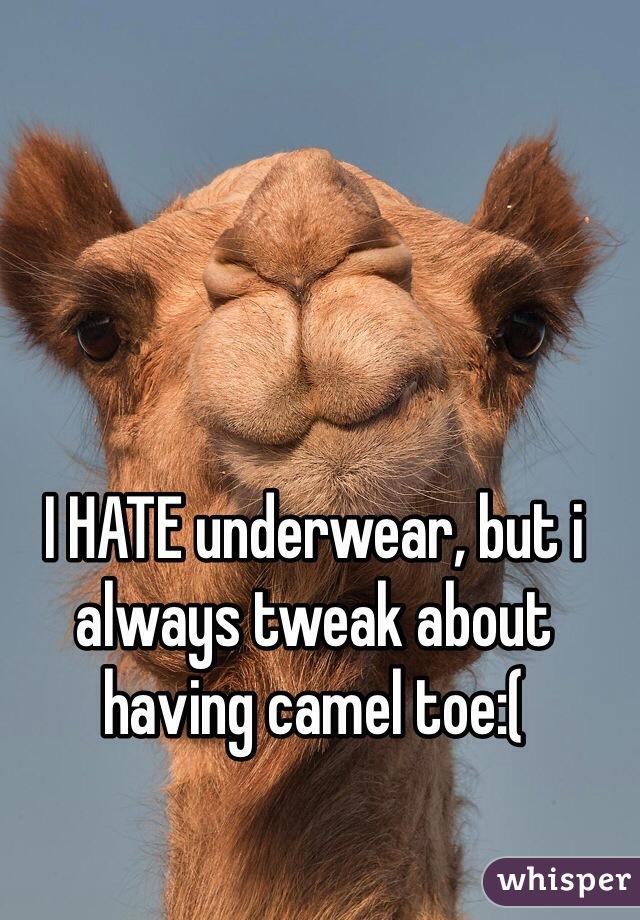 I HATE underwear, but i always tweak about having camel toe:(