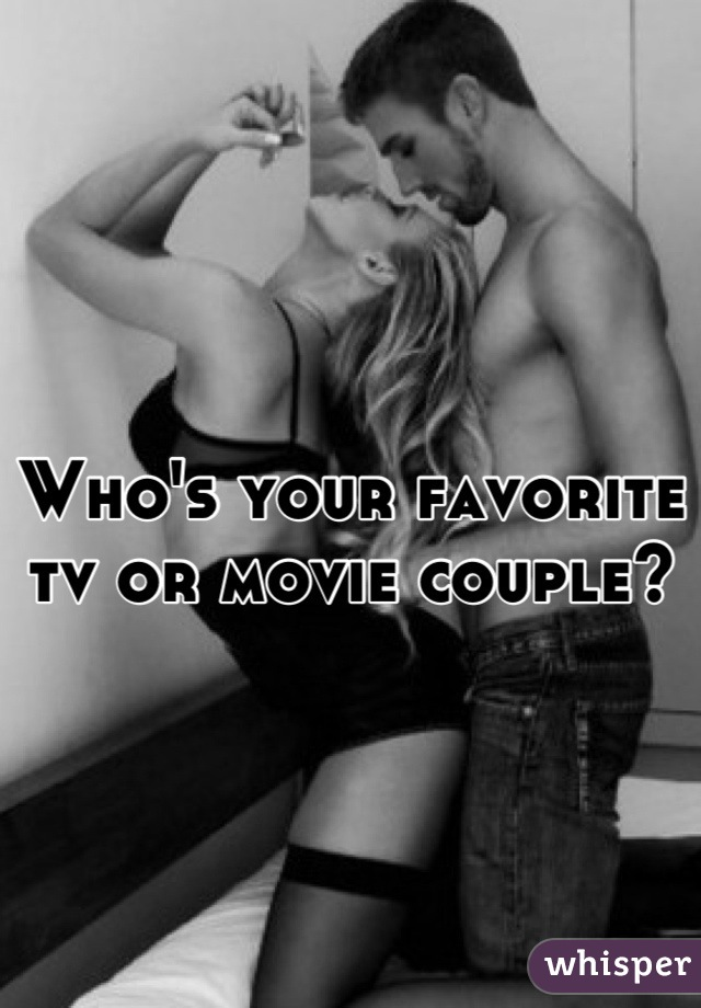 Who's your favorite tv or movie couple?