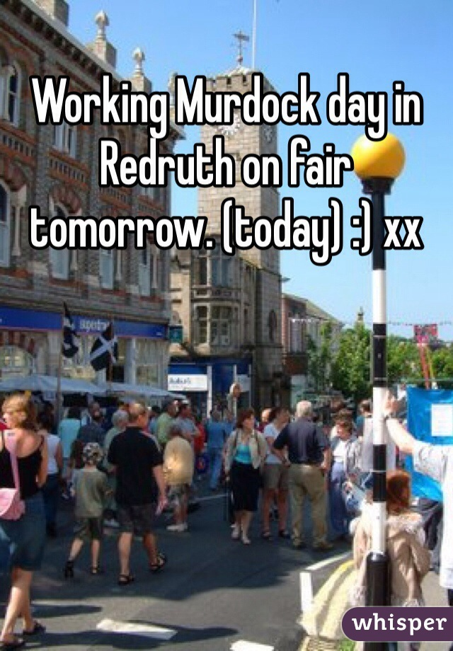 Working Murdock day in Redruth on fair tomorrow. (today) :) xx