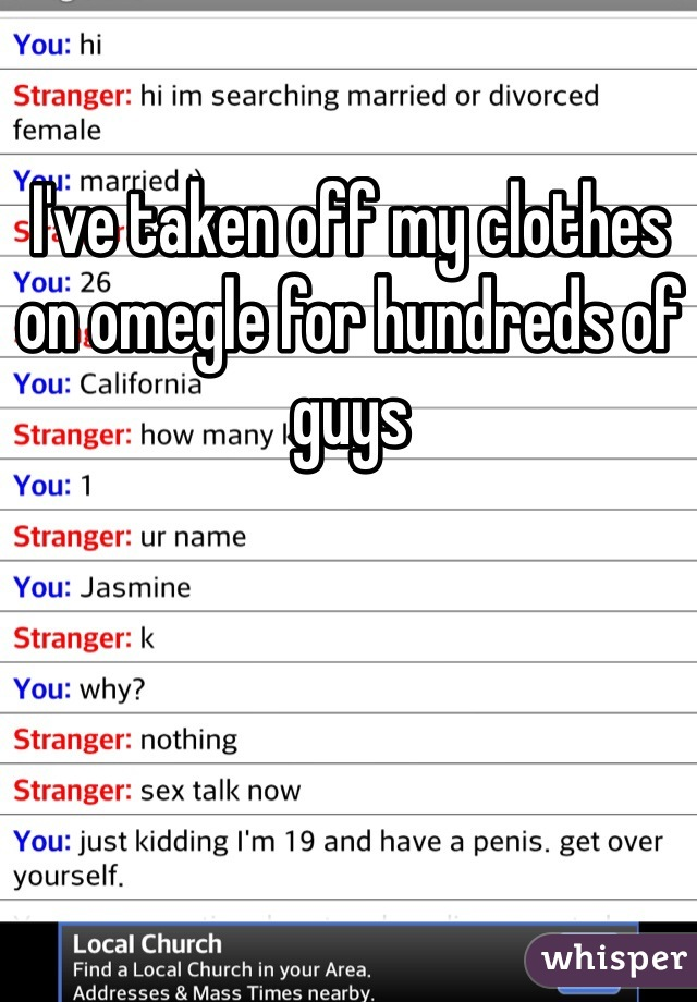 I've taken off my clothes on omegle for hundreds of guys