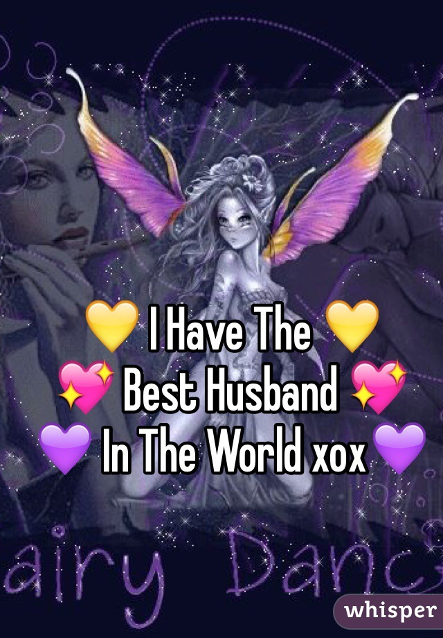 💛 I Have The 💛 💖 Best Husband 💖 💜 In The World xox💜