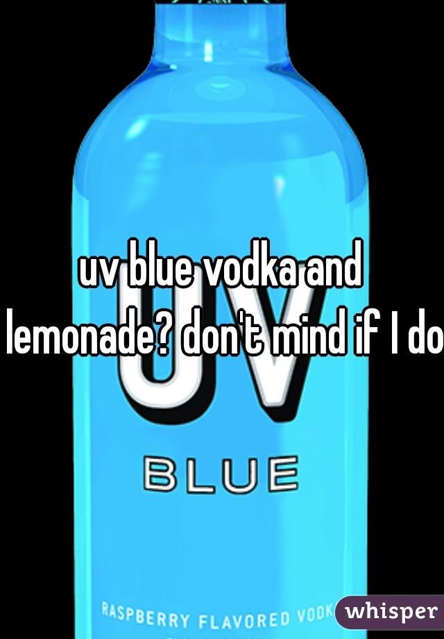 uv blue vodka and lemonade? don't mind if I do
