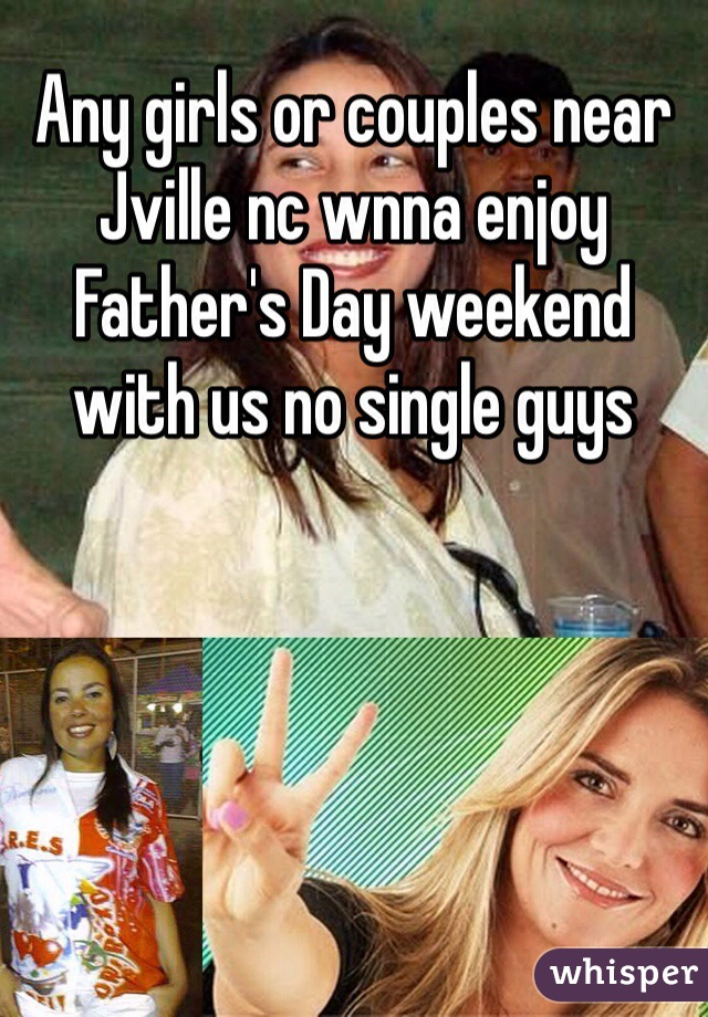 Any girls or couples near Jville nc wnna enjoy Father's Day weekend with us no single guys