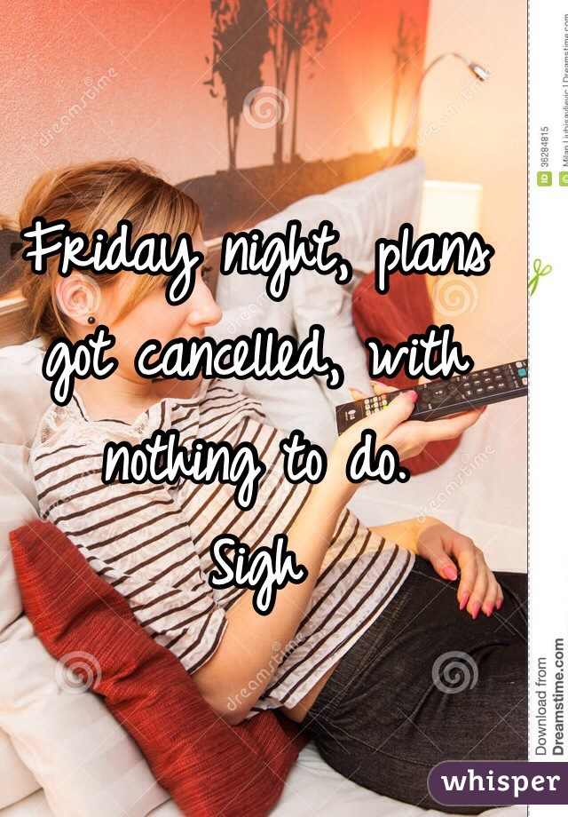 Friday night, plans got cancelled, with nothing to do.  Sigh