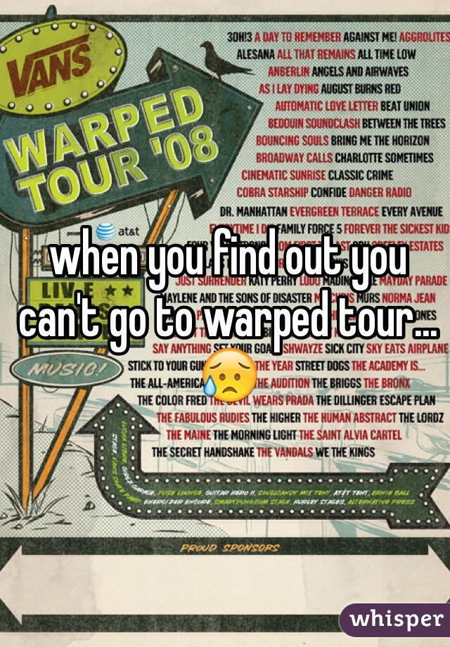 when you find out you can't go to warped tour... 😥