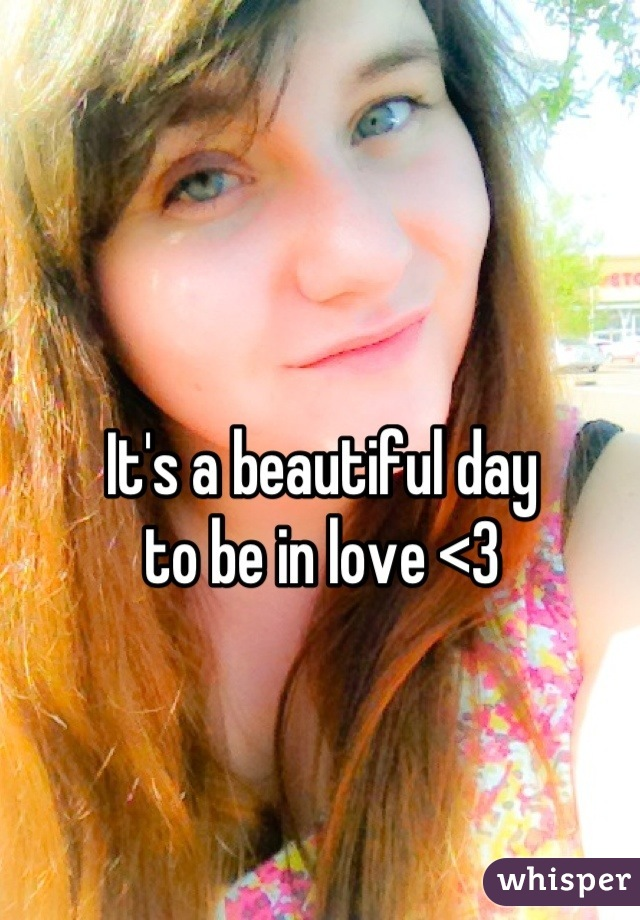 It's a beautiful day to be in love <3