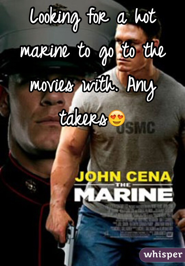 Looking for a hot marine to go to the movies with. Any takers😍