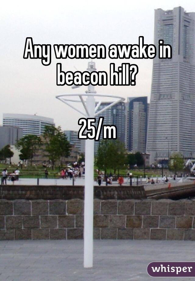 Any women awake in beacon hill?  25/m