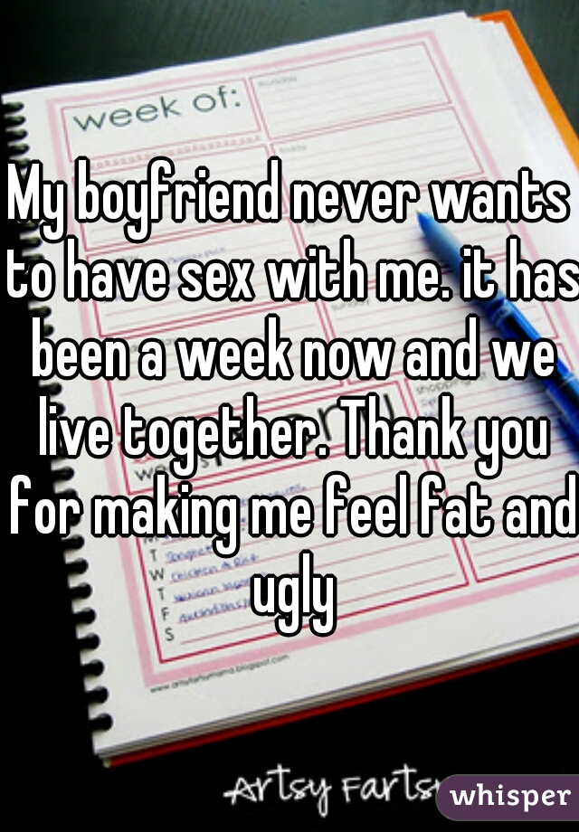 My boyfriend never wants to have sex with me