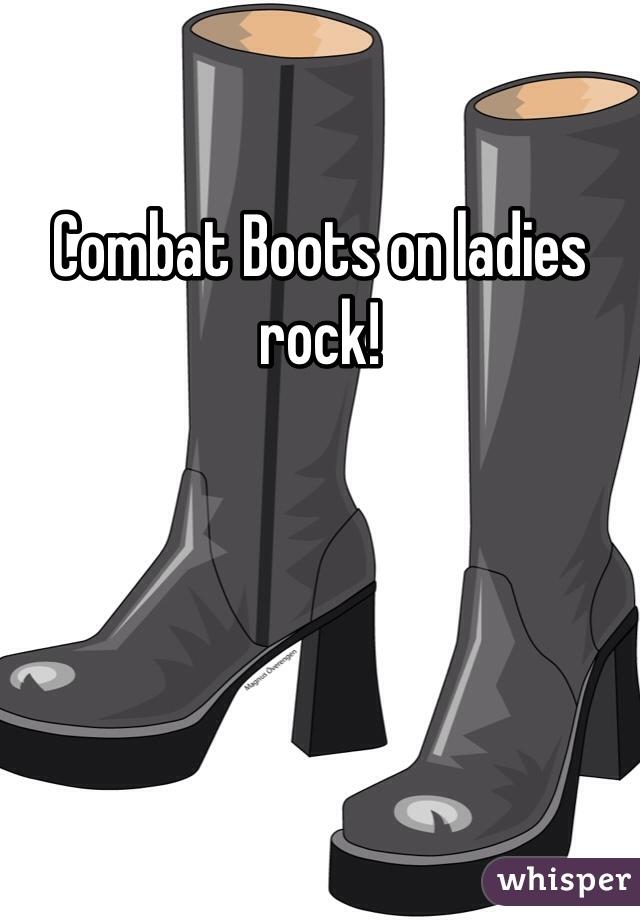 Combat Boots on ladies rock!