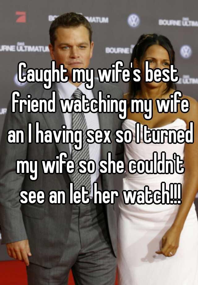 My wifes best friend sex stories