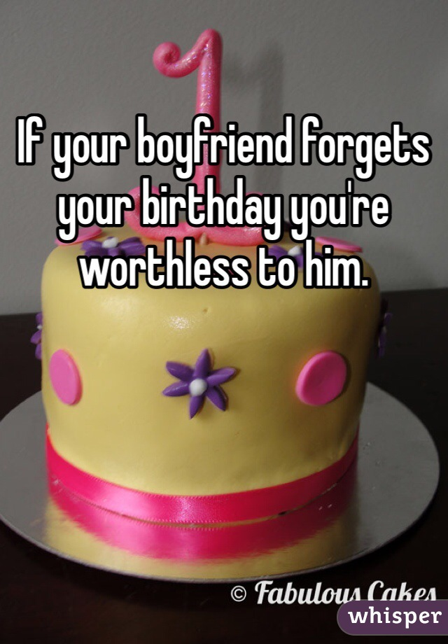 When your boyfriend forgets your birthday