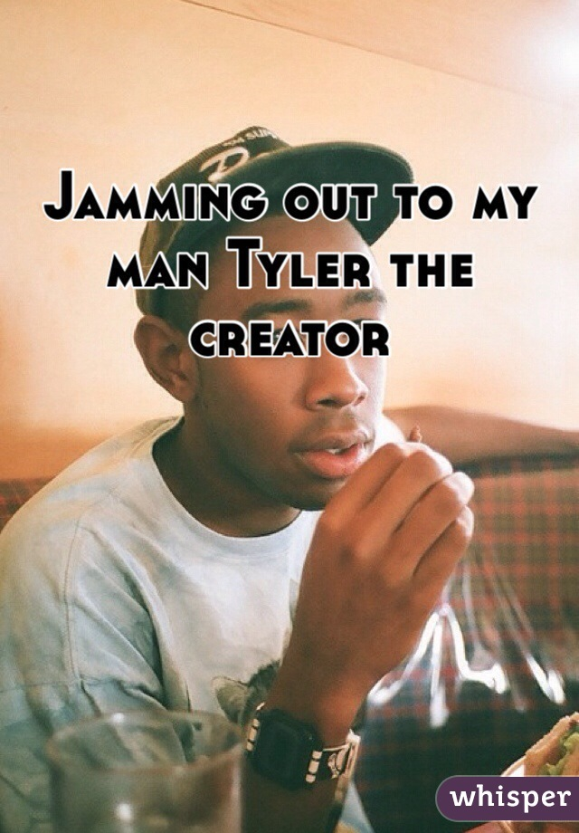 Jamming out to my man Tyler the creator