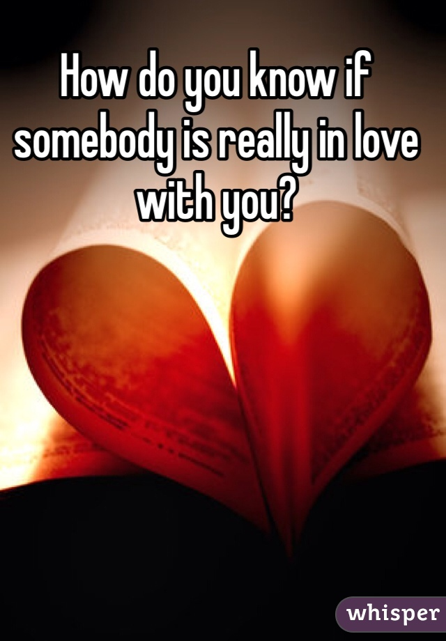 How do you know if somebody is really in love with you?