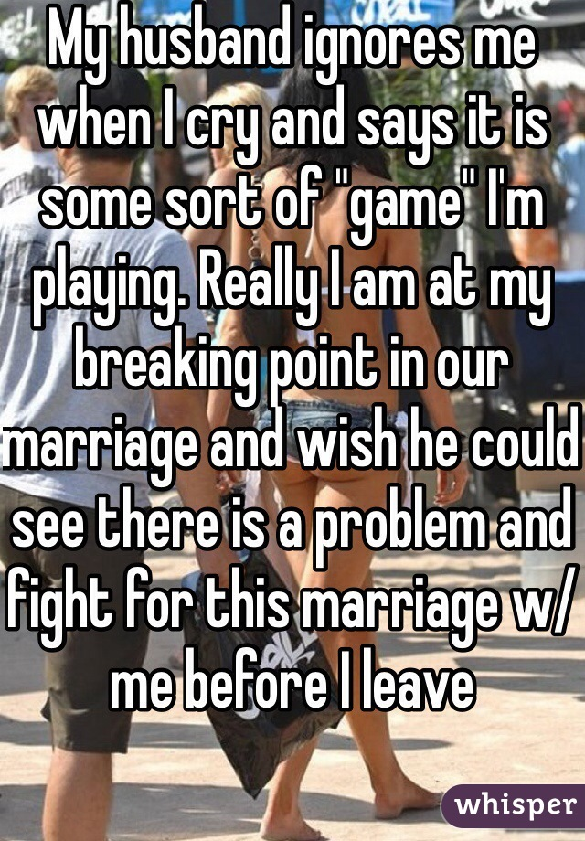 Husband ignores problems marriage