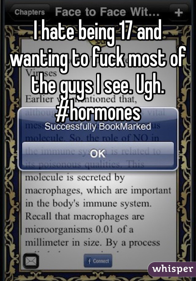 I hate being 17 and wanting to fuck most of the guys I see. Ugh. #hormones
