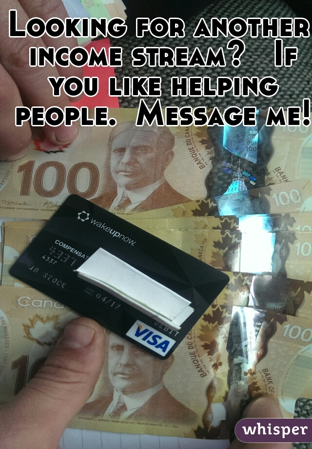 Looking for another income stream?   If you like helping people.  Message me!
