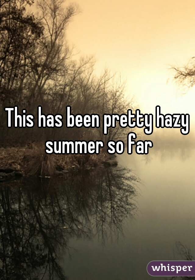 This has been pretty hazy summer so far