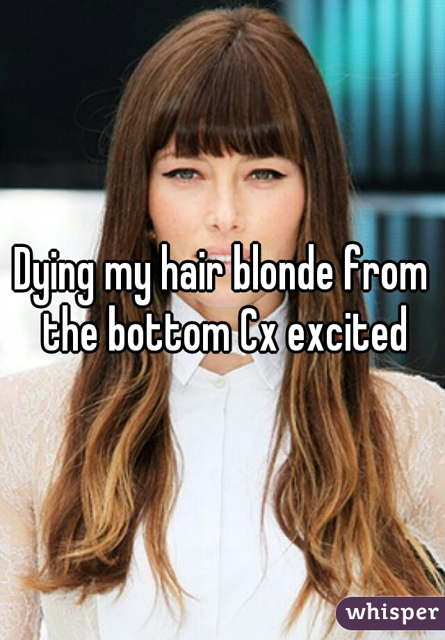 Dying my hair blonde from the bottom Cx excited