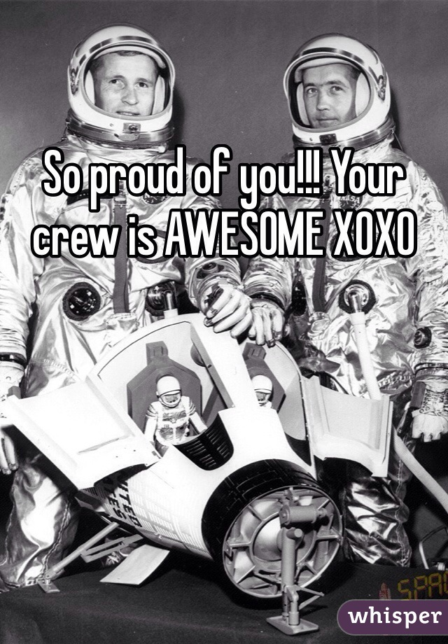 So proud of you!!! Your crew is AWESOME XOXO