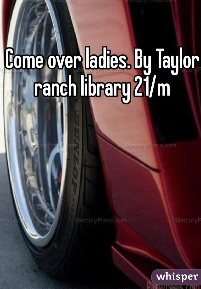Come over ladies. By Taylor ranch library 21/m