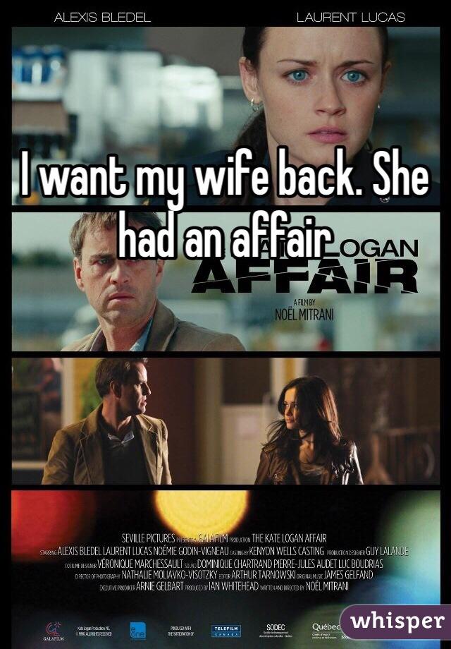 I want my wife back. She had an affair