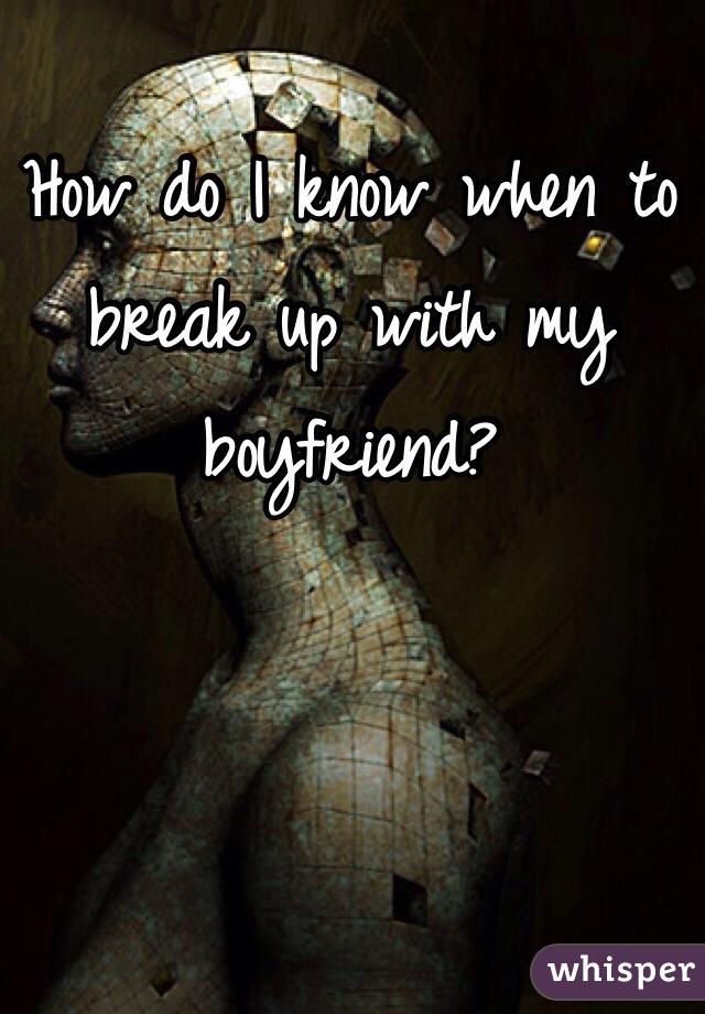 How do I know when to break up with my boyfriend?