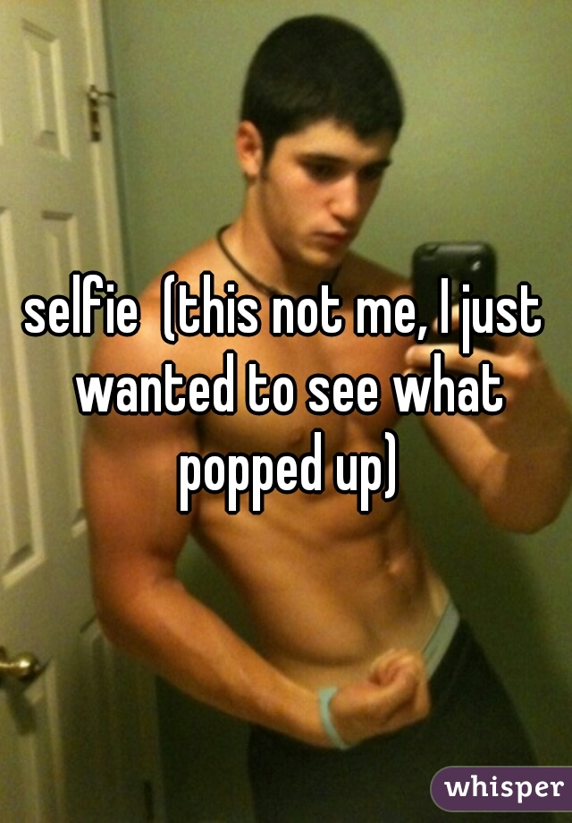 selfie  (this not me, I just wanted to see what popped up)